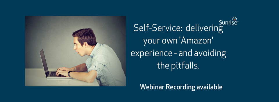 Webinar: Self-Service, Delivering your own 'Amazon' experience | RECORDING available