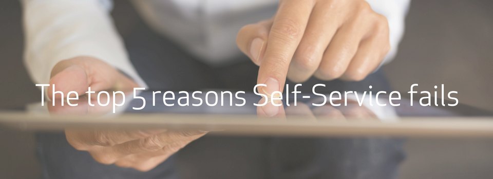 The Top 5 Reasons Self-Service Fails