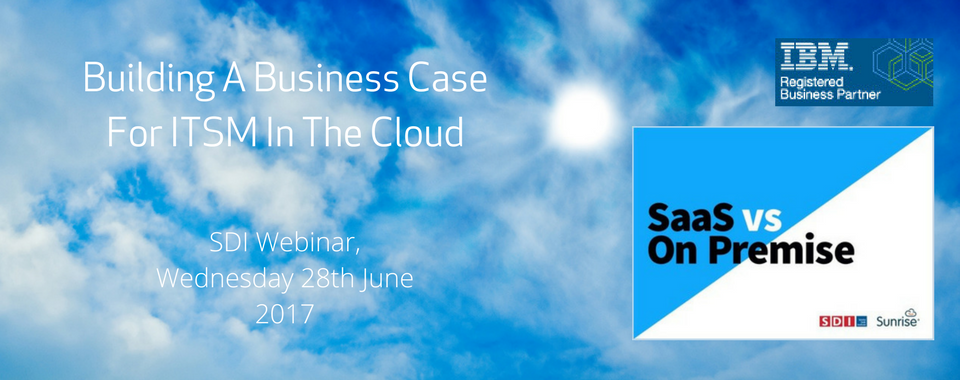 Building A Business Case For ITSM In The Cloud – SDI Webinar – Archive
