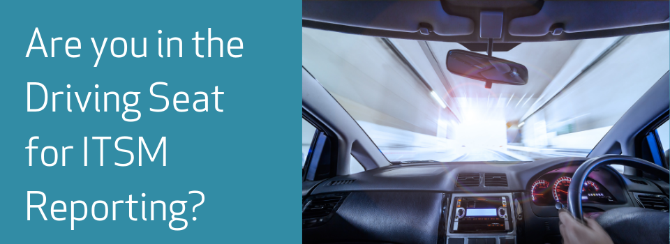 Are you in the Driving Seat for ITSM Reporting?