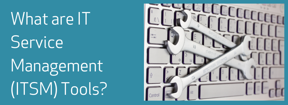 What are IT Service Management (ITSM) Tools?